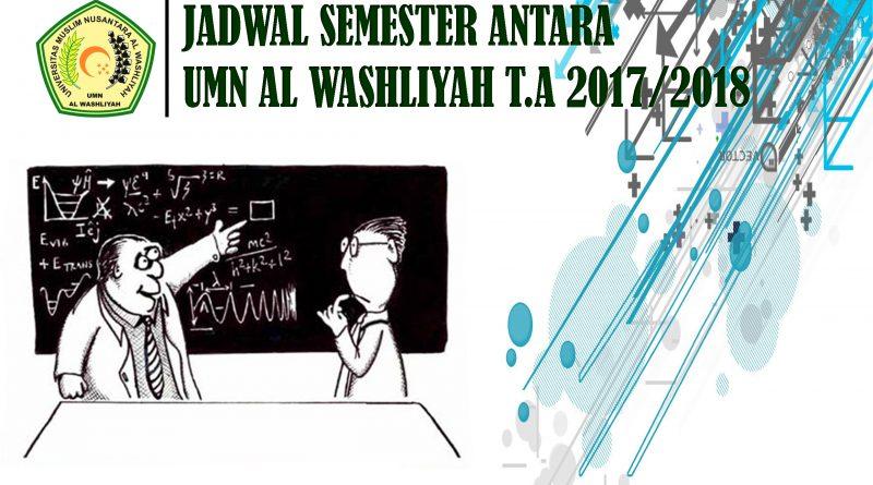 JADWAL SEMESTER ANTARA UMN AL WASLIYAH TAHUN 2018