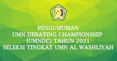 PENGUMUMAN UMN DEBATING CHAMPIONSHIP (UMNDC) TAHUN 2021 SELEKSI TINGKAT UMN AL WASHLIYAH