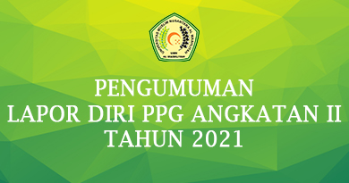 PENGUMUMAN LAPOR DIRI PPG ANGKATAN II TAHUN 2021